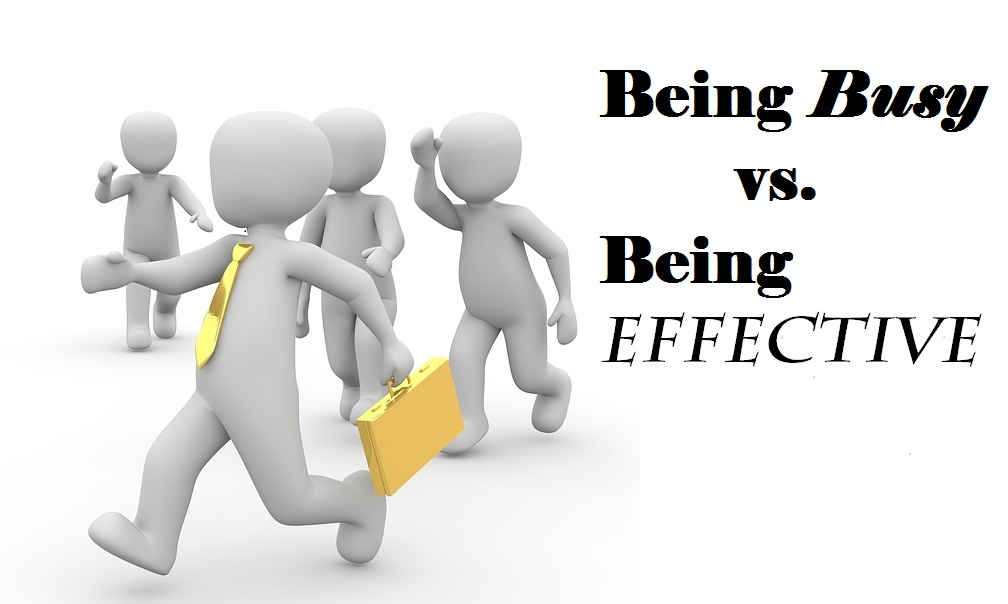 Being Busy vs. Being Effective – Which One Are You?